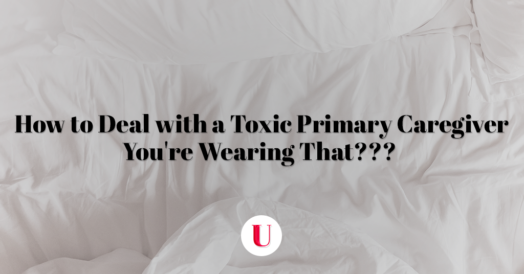 How to deal with toxic primary caregivers