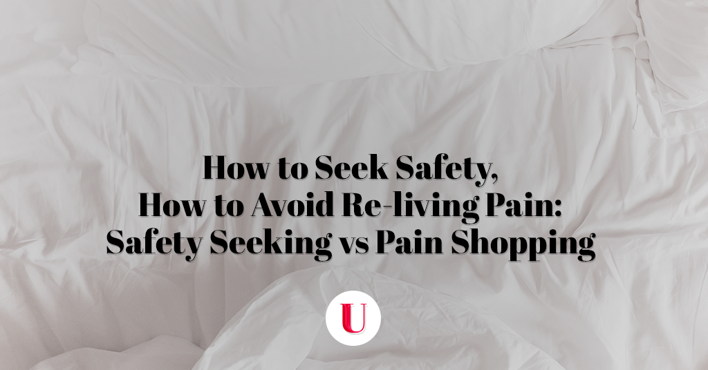How to Seek Safety, How to Avoid Re-living Pain